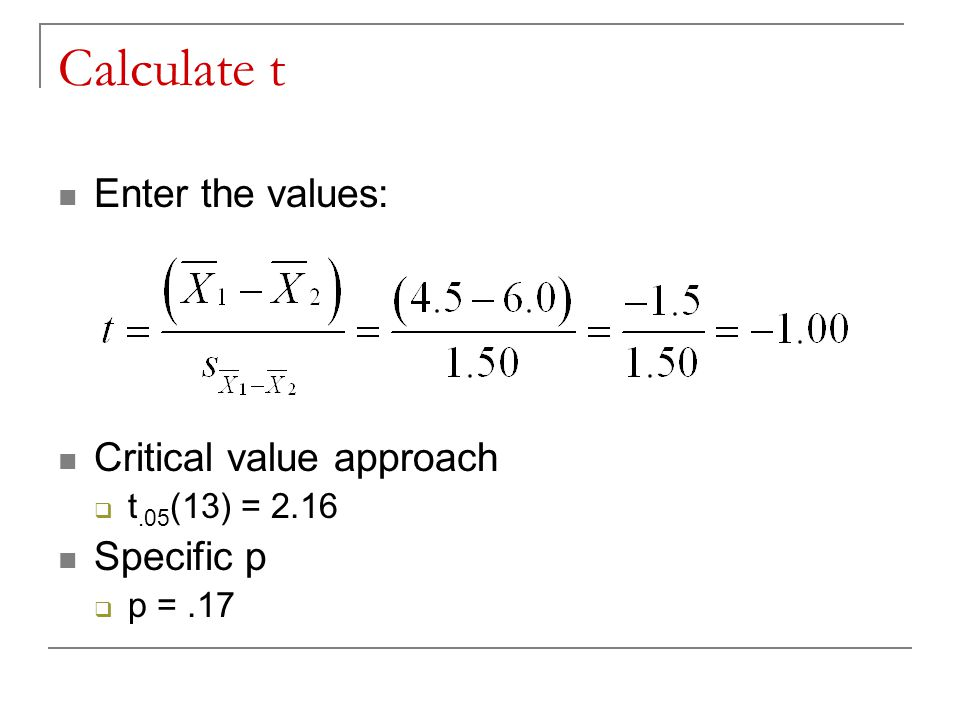 Calculate t Enter the values: Critical value approach Specific p