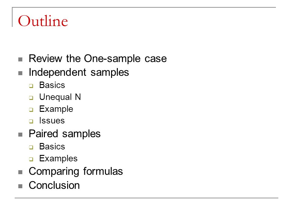 Outline Review the One-sample case Independent samples Paired samples