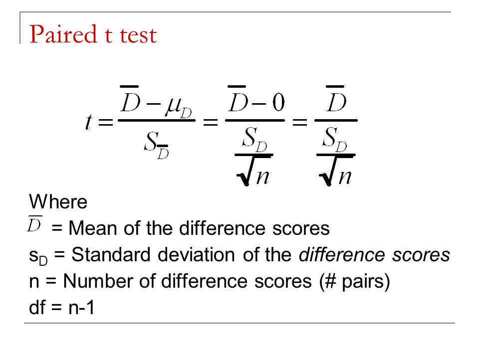 Paired t test Where = Mean of the difference scores
