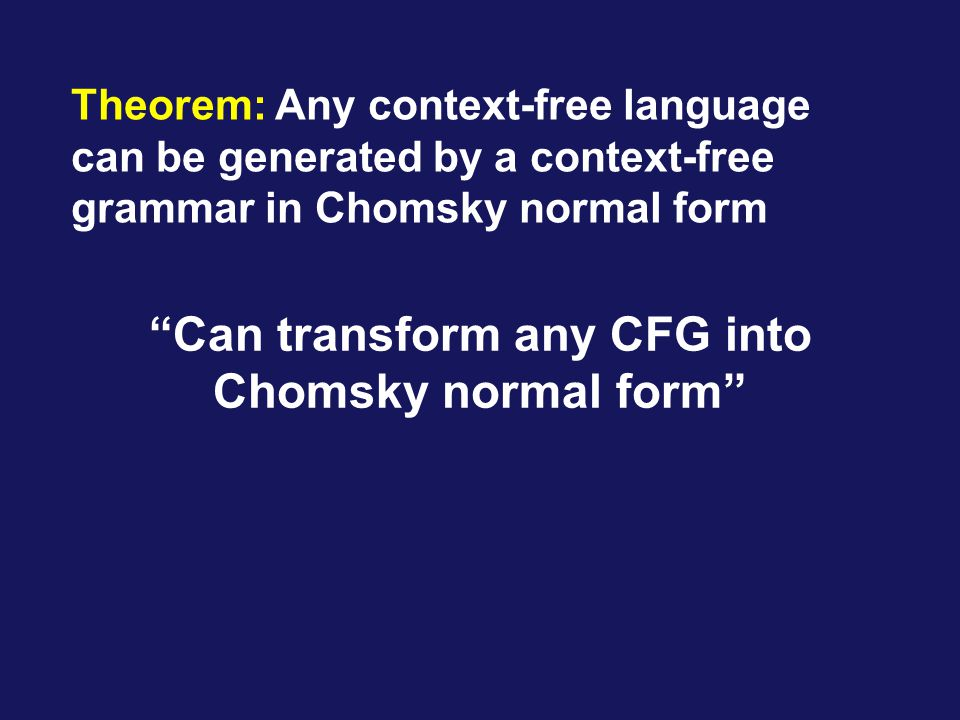 Can transform any CFG into Chomsky normal form