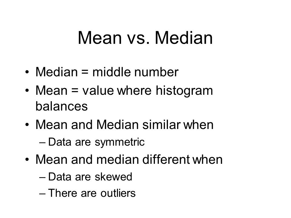 Mean vs. Median Median = middle number