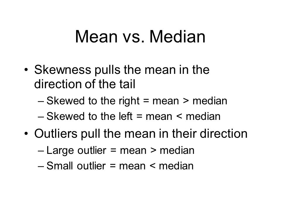 Mean vs. Median Skewness pulls the mean in the direction of the tail