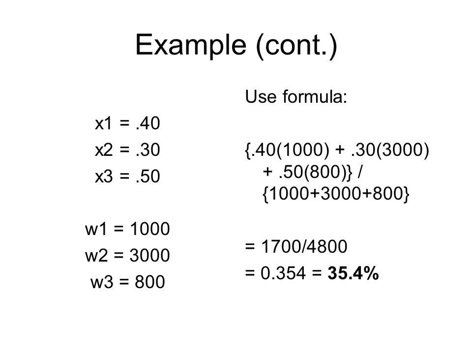 Example (cont.) x1 = .40 x2 = .30 x3 = .50 w1 = 1000 w2 = 3000 w3 = 800