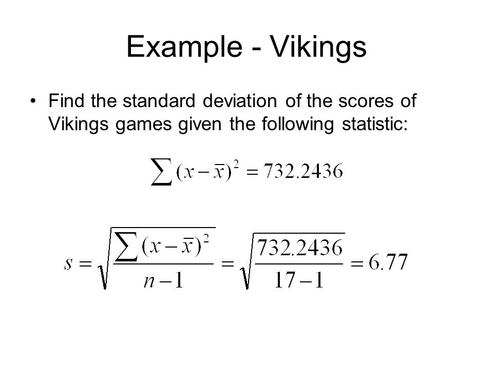 Example - Vikings Find the standard deviation of the scores of Vikings games given the following statistic:
