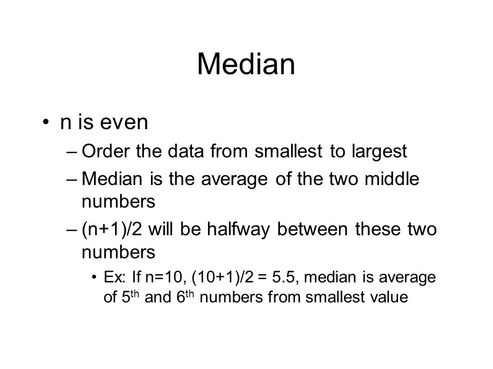 Median n is even Order the data from smallest to largest