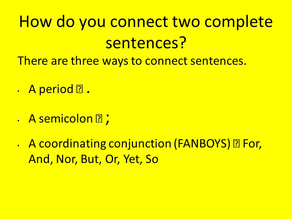 How do you connect two complete sentences