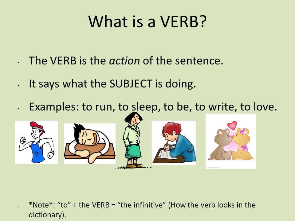 What is a VERB The VERB is the action of the sentence.