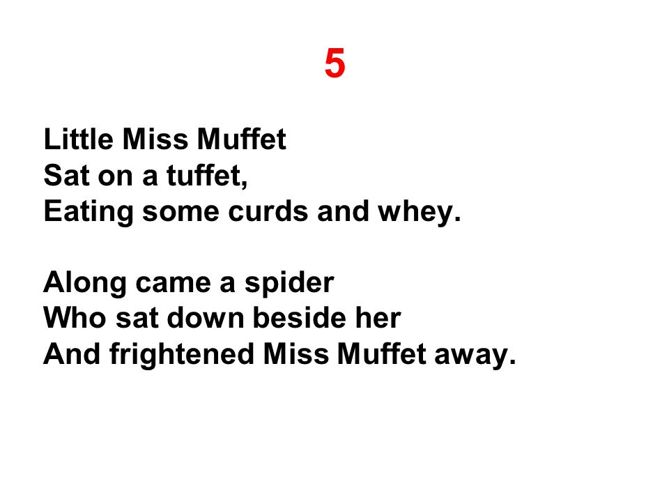 5 Little Miss Muffet Sat on a tuffet, Eating some curds and whey.