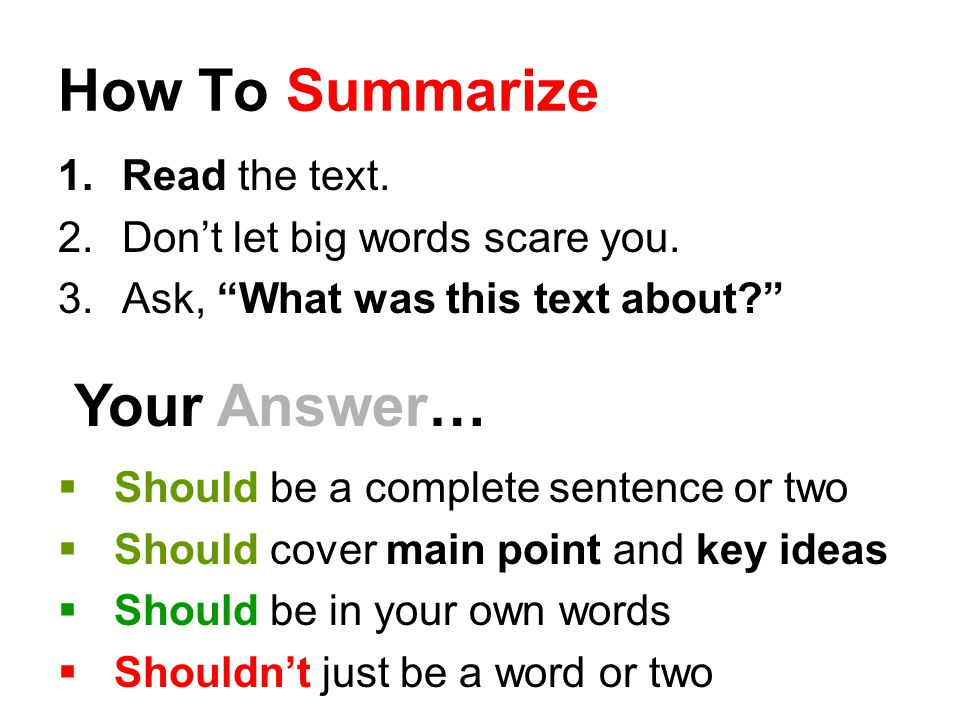 How To Summarize Your Answer… Read the text.