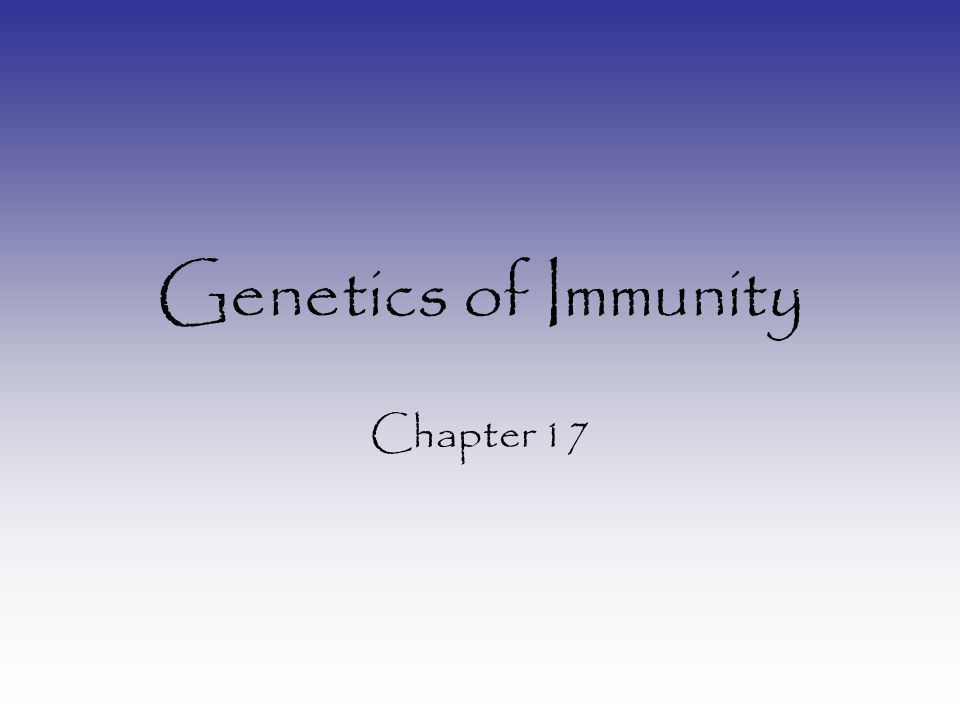 Genetics of Immunity Chapter 17