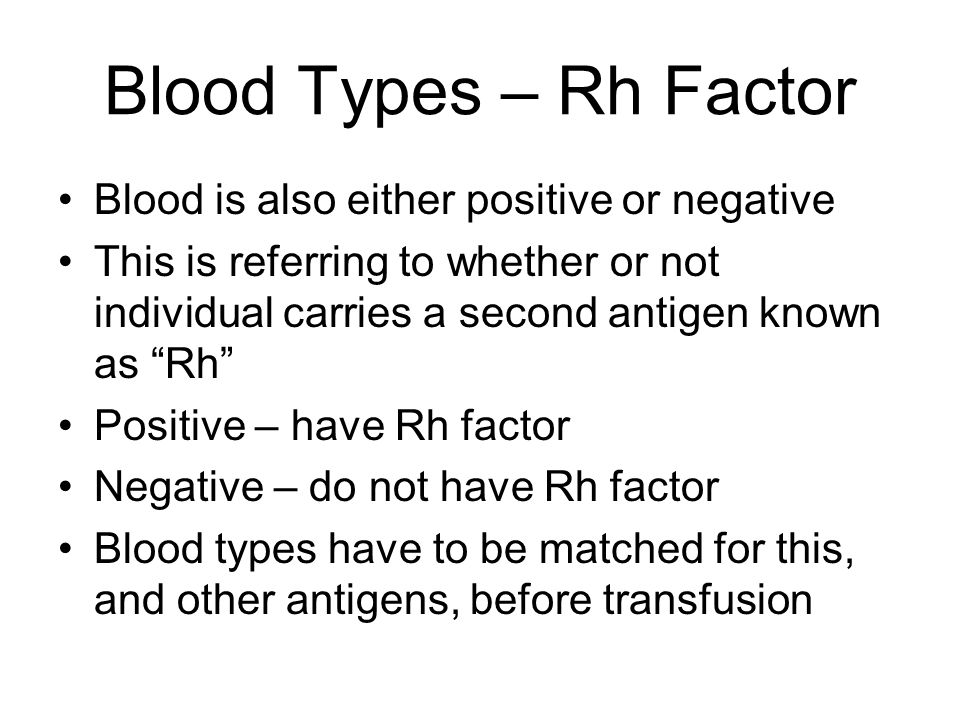 Blood Types – Rh Factor Blood is also either positive or negative