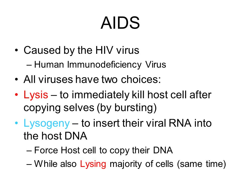 AIDS Caused by the HIV virus All viruses have two choices: