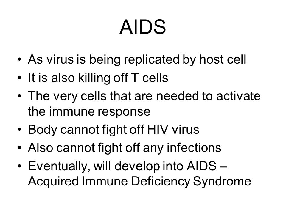 AIDS As virus is being replicated by host cell