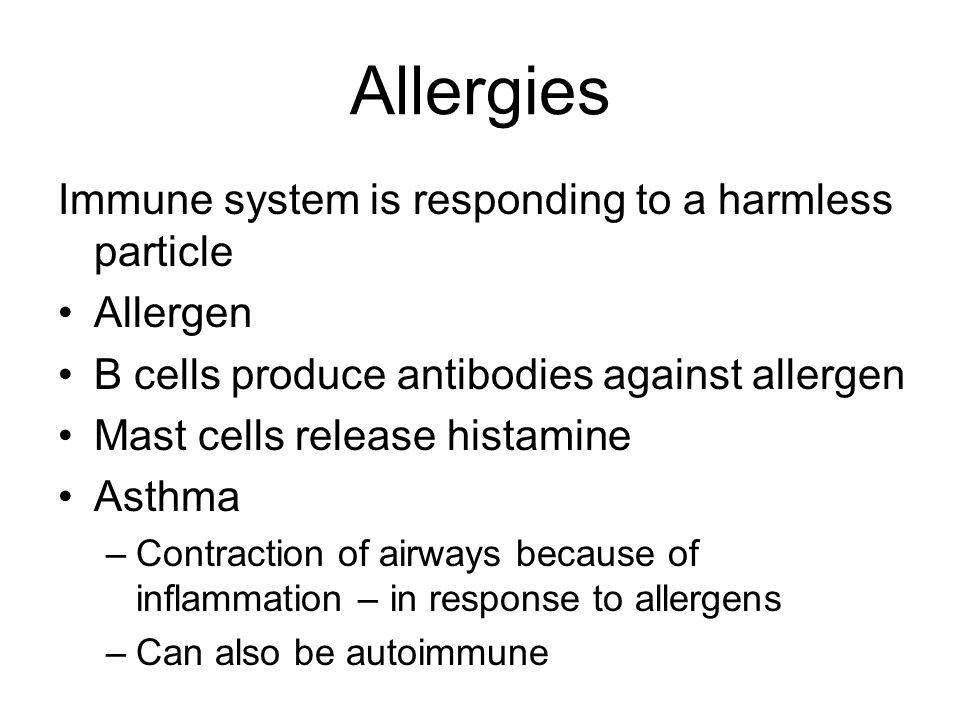 Allergies Immune system is responding to a harmless particle Allergen