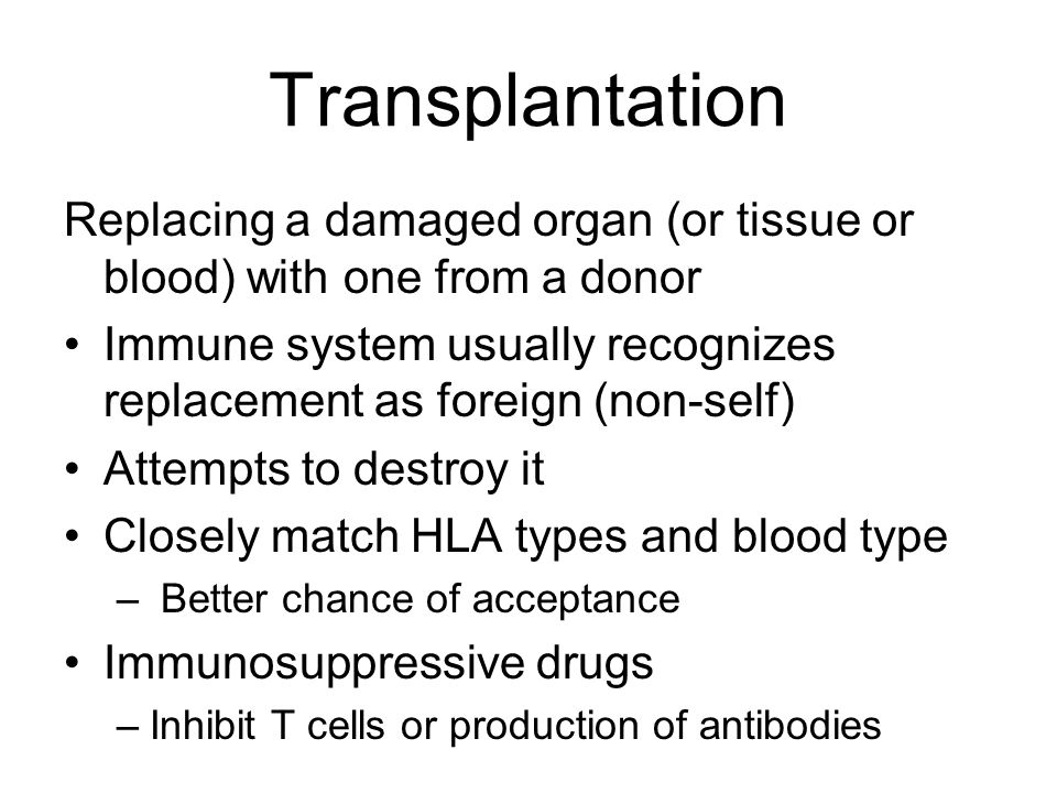 Transplantation Replacing a damaged organ (or tissue or blood) with one from a donor.