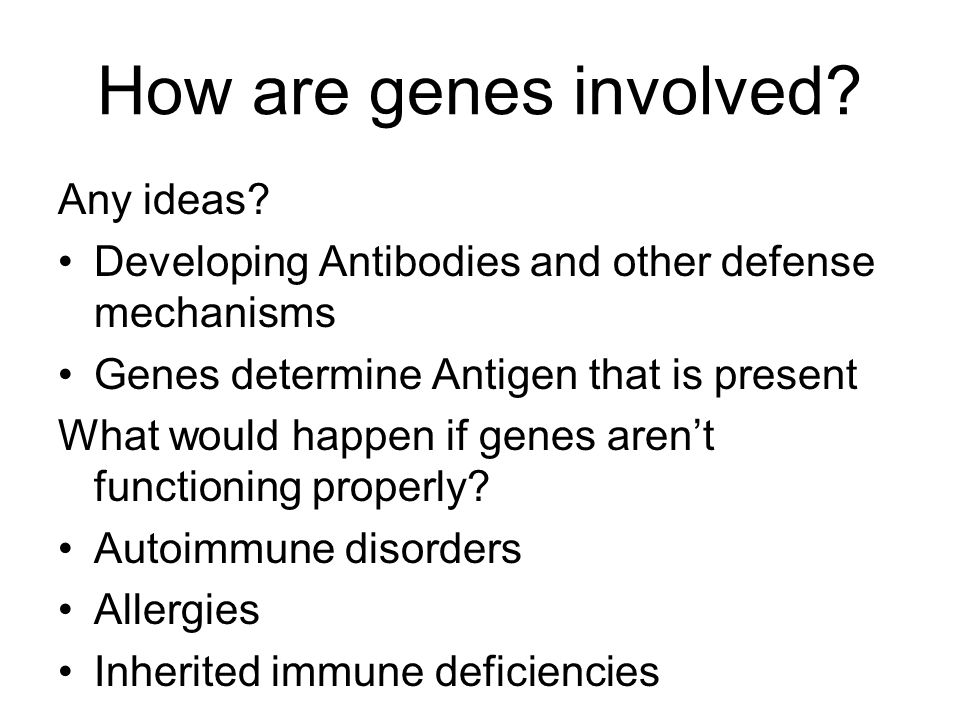 How are genes involved Any ideas
