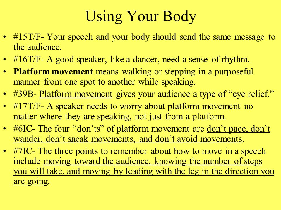 Using Your Body #15T/F- Your speech and your body should send the same message to the audience.
