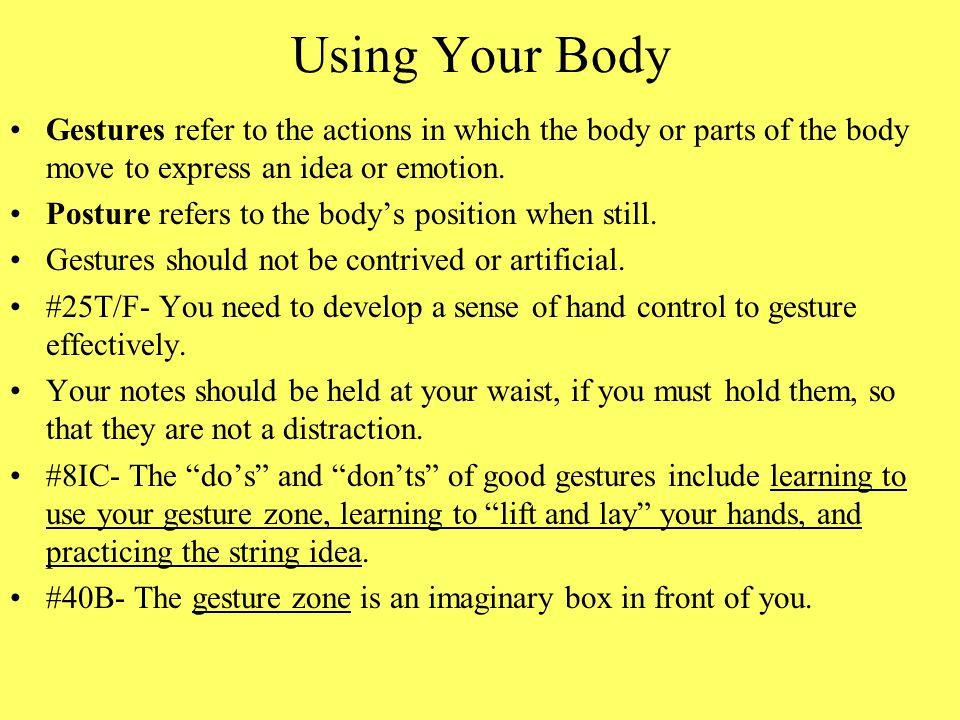 Using Your Body Gestures refer to the actions in which the body or parts of the body move to express an idea or emotion.