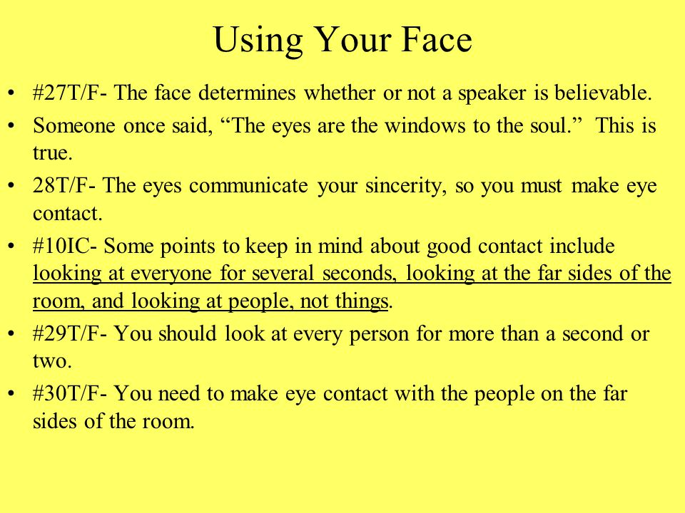 Using Your Face #27T/F- The face determines whether or not a speaker is believable.