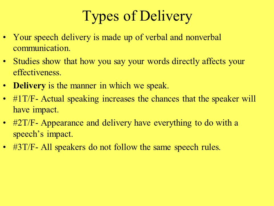 Types of Delivery Your speech delivery is made up of verbal and nonverbal communication.