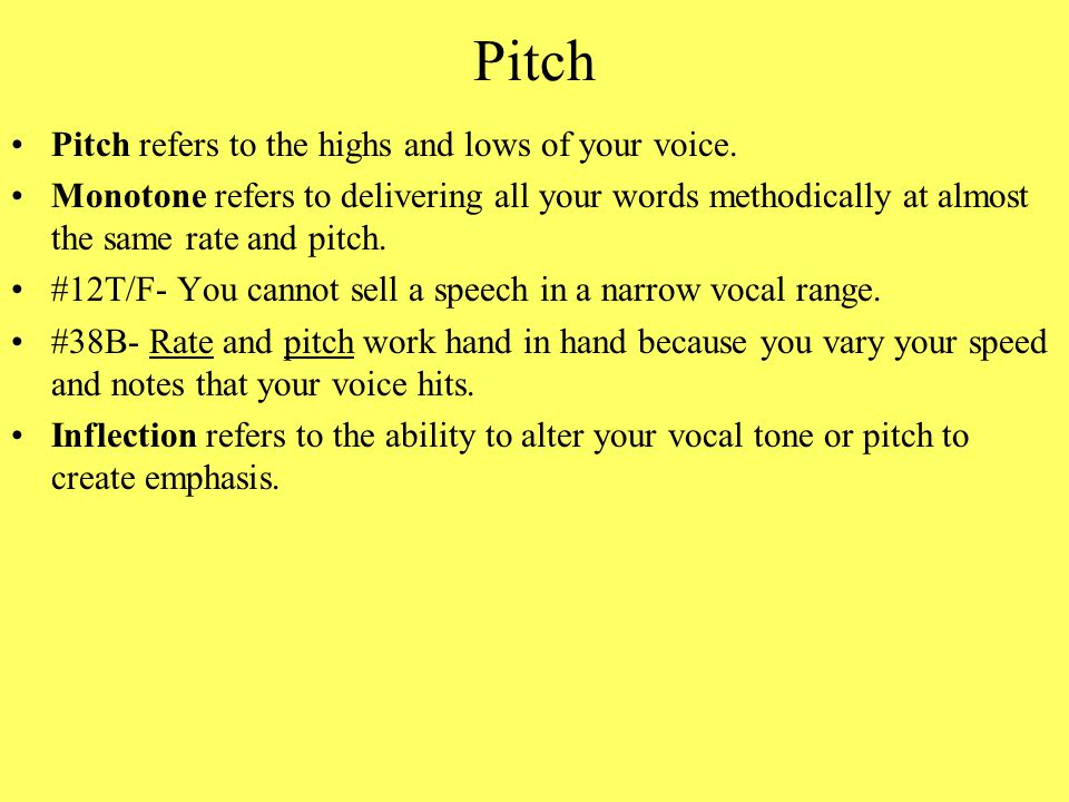 Pitch Pitch refers to the highs and lows of your voice.