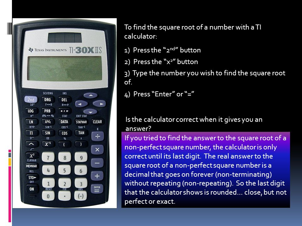 To find the square root of a number with a TI calculator: