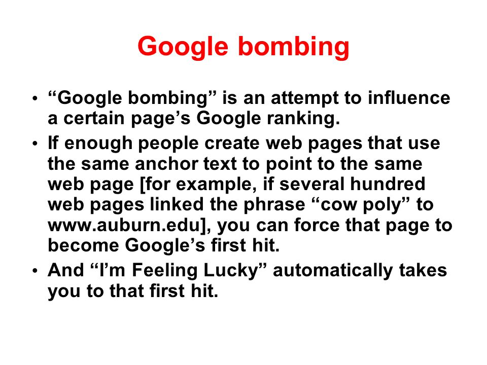 Google bombing Google bombing is an attempt to influence a certain page's Google ranking.