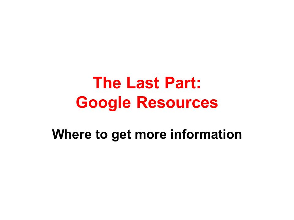 The Last Part: Google Resources