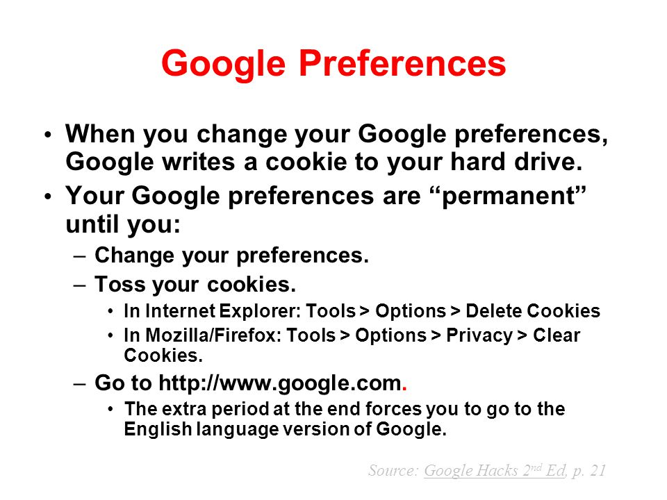 Google Preferences When you change your Google preferences, Google writes a cookie to your hard drive.