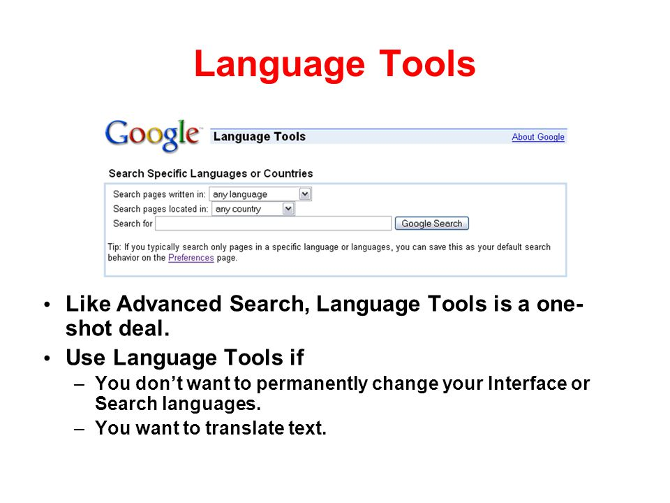 Language Tools Like Advanced Search, Language Tools is a one-shot deal. Use Language Tools if.