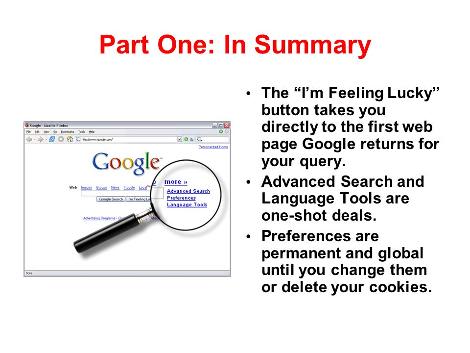Part One: In Summary The I'm Feeling Lucky button takes you directly to the first web page Google returns for your query.