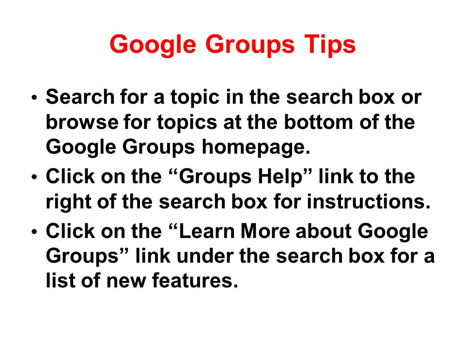 Google Groups Tips Search for a topic in the search box or browse for topics at the bottom of the Google Groups homepage.