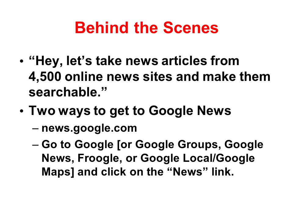 Behind the Scenes Hey, let's take news articles from 4,500 online news sites and make them searchable.