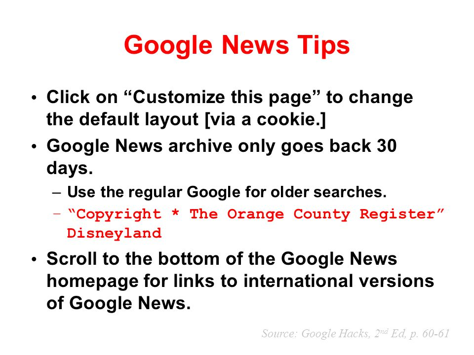 Google News Tips Click on Customize this page to change the default layout [via a cookie.] Google News archive only goes back 30 days.