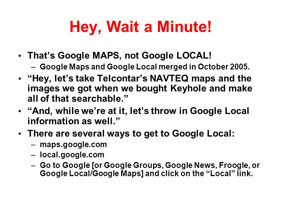 Hey, Wait a Minute! That's Google MAPS, not Google LOCAL!
