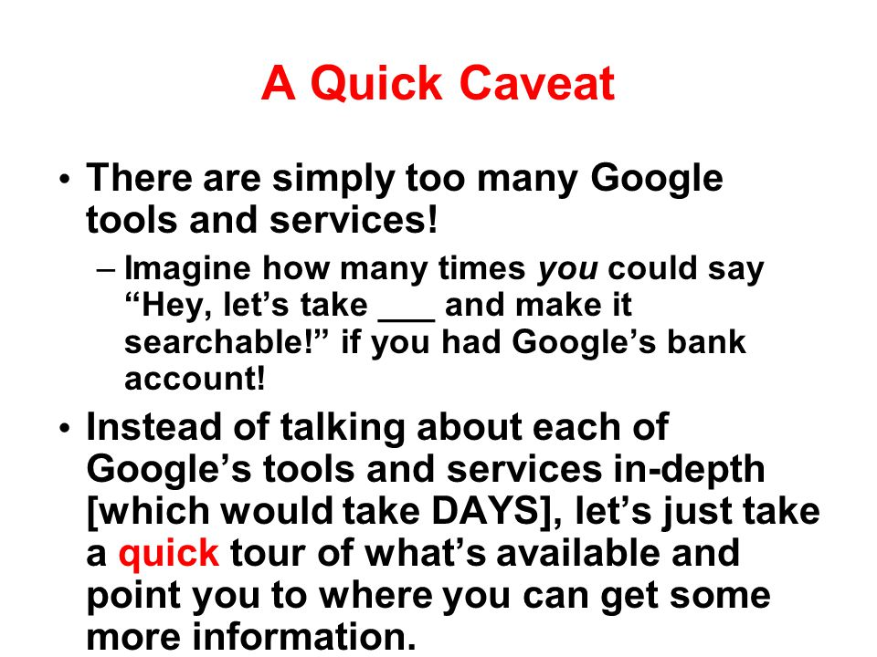 A Quick Caveat There are simply too many Google tools and services!