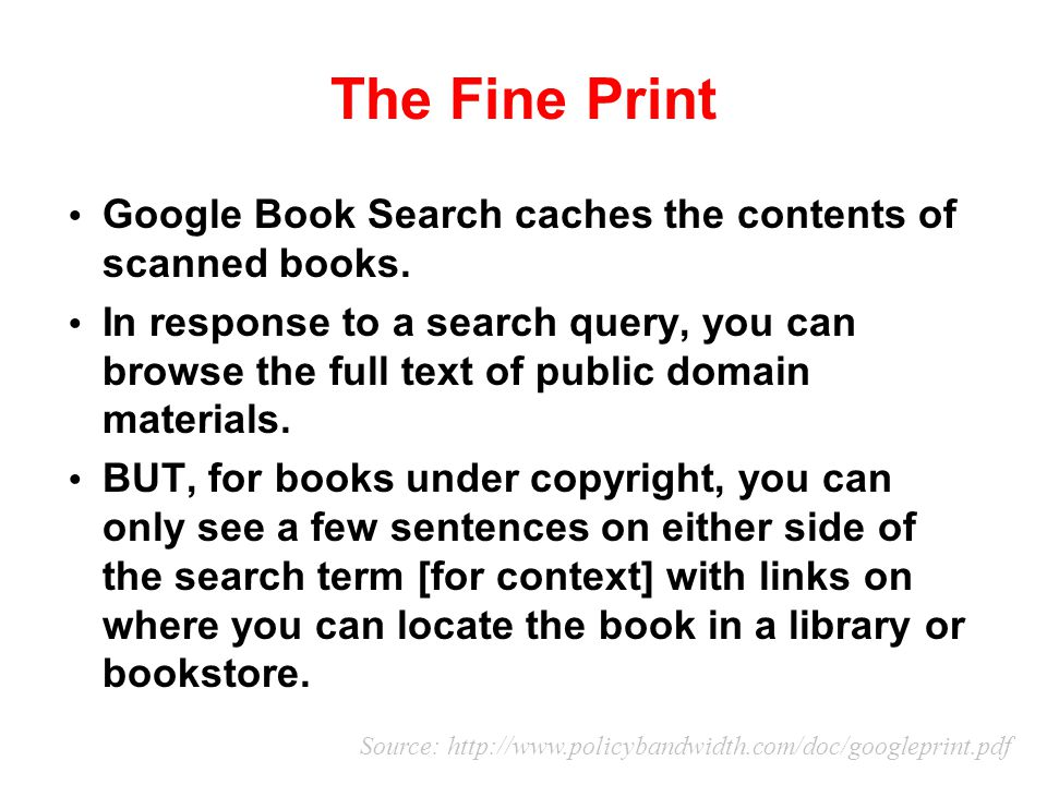 The Fine Print Google Book Search caches the contents of scanned books.