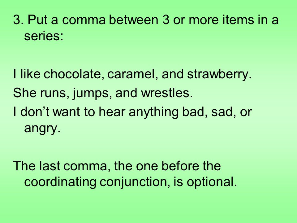 3. Put a comma between 3 or more items in a series: