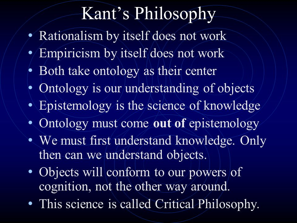 Kant's Philosophy Rationalism by itself does not work