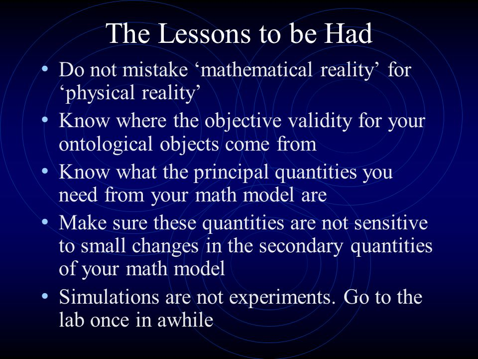 The Lessons to be Had Do not mistake 'mathematical reality' for 'physical reality'