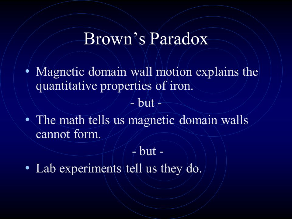 Brown's Paradox Magnetic domain wall motion explains the quantitative properties of iron. - but -