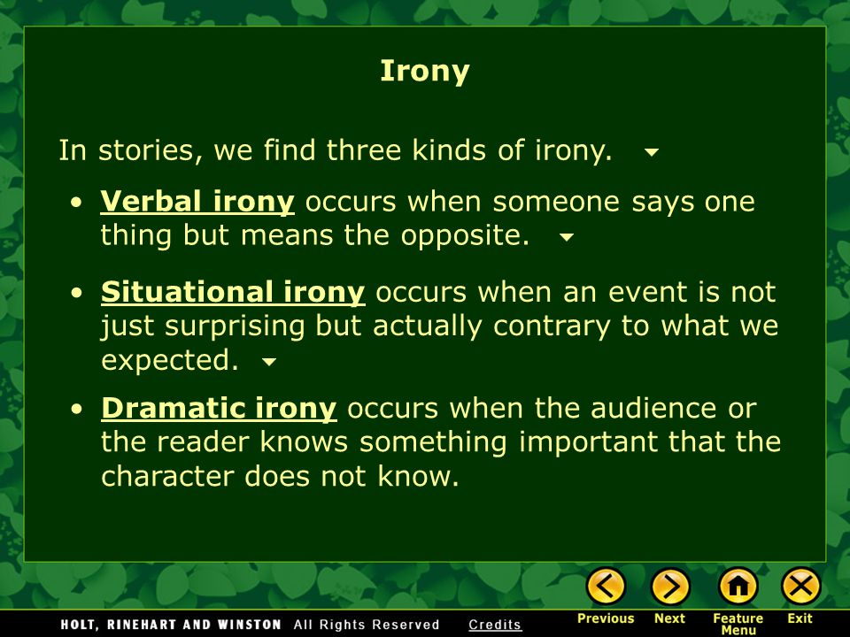 Irony In stories, we find three kinds of irony.