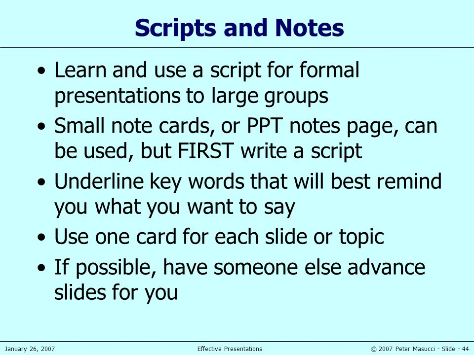 Scripts and Notes Learn and use a script for formal presentations to large groups.