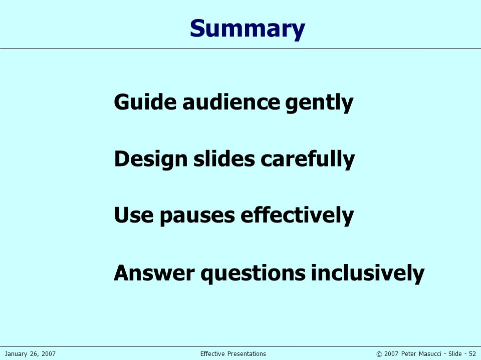 Summary Guide audience gently Design slides carefully