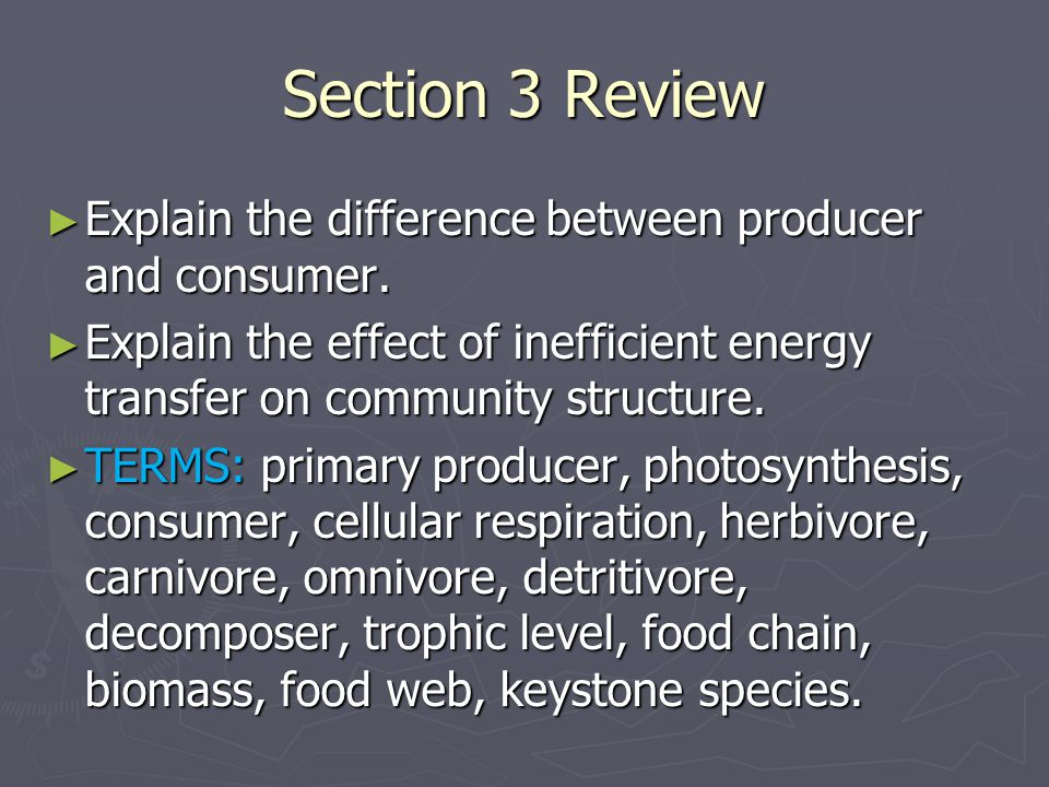 Section 3 Review Explain the difference between producer and consumer.