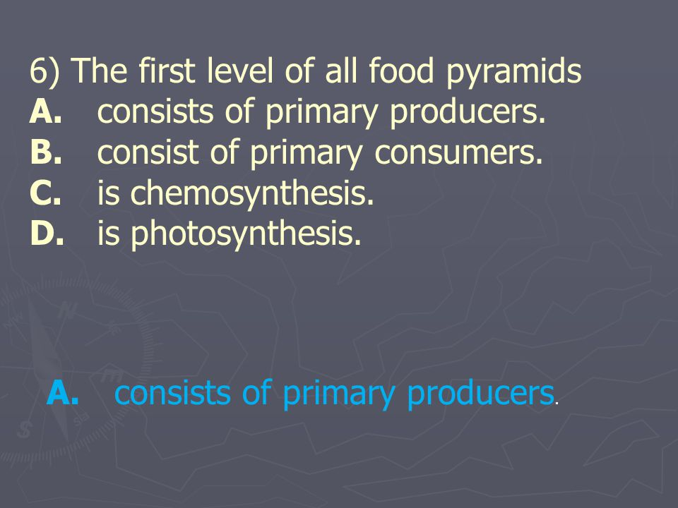 6) The first level of all food pyramids A