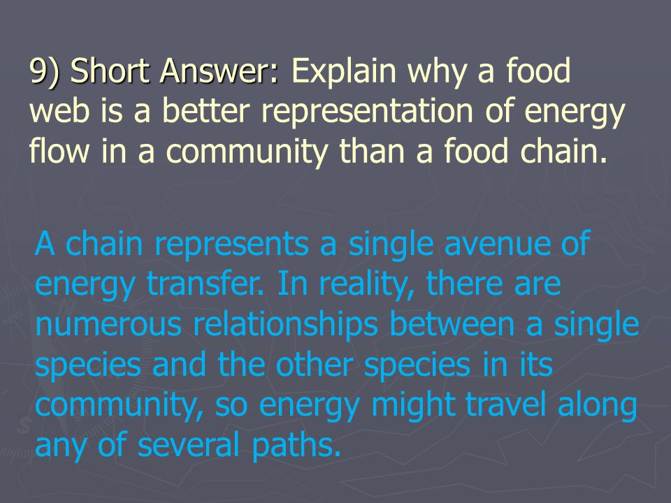 9) Short Answer: Explain why a food web is a better representation of energy flow in a community than a food chain.