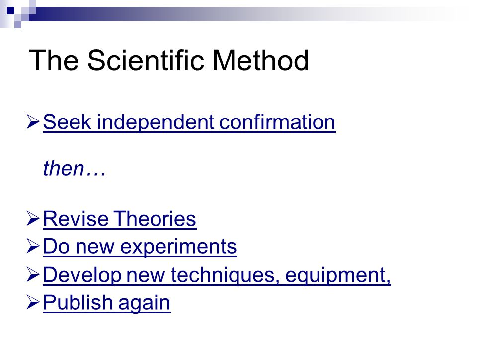 The Scientific Method Seek independent confirmation then…