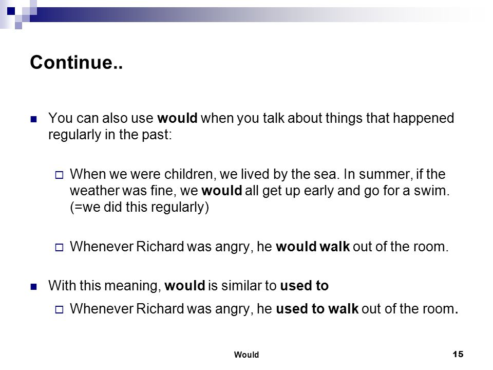 Continue.. You can also use would when you talk about things that happened regularly in the past: