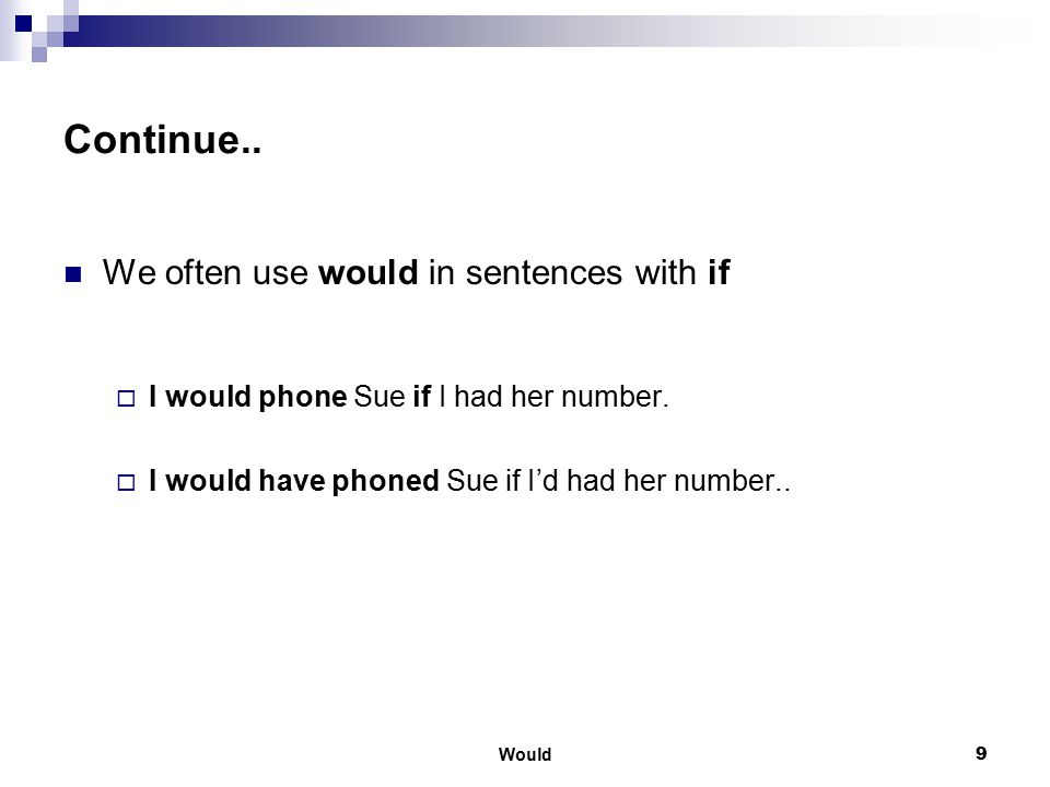 Continue.. We often use would in sentences with if